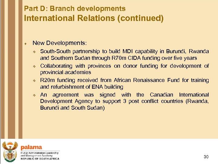 Part D: Branch developments International Relations (continued) ¨ New Developments: v v South-South partnership
