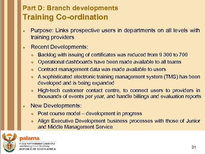 Part D: Branch developments Training Co-ordination ¨ Purpose: Links prospective users in departments on