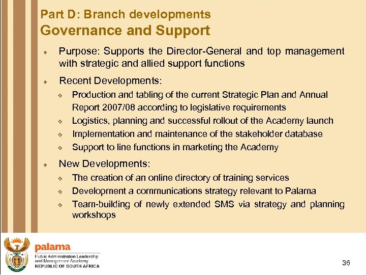 Part D: Branch developments Governance and Support ¨ Purpose: Supports the Director-General and top