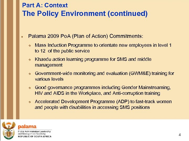 Part A: Context The Policy Environment (continued) ¨ Palama 2009 Po. A (Plan of
