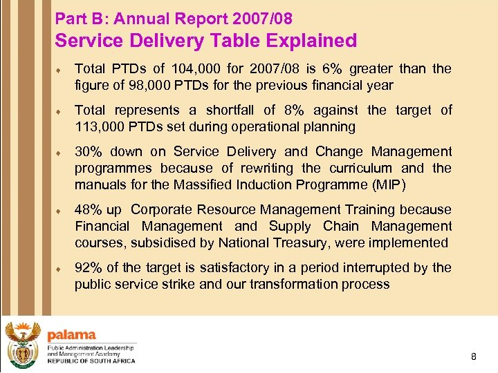 Part B: Annual Report 2007/08 Service Delivery Table Explained ¨ Total PTDs of 104,