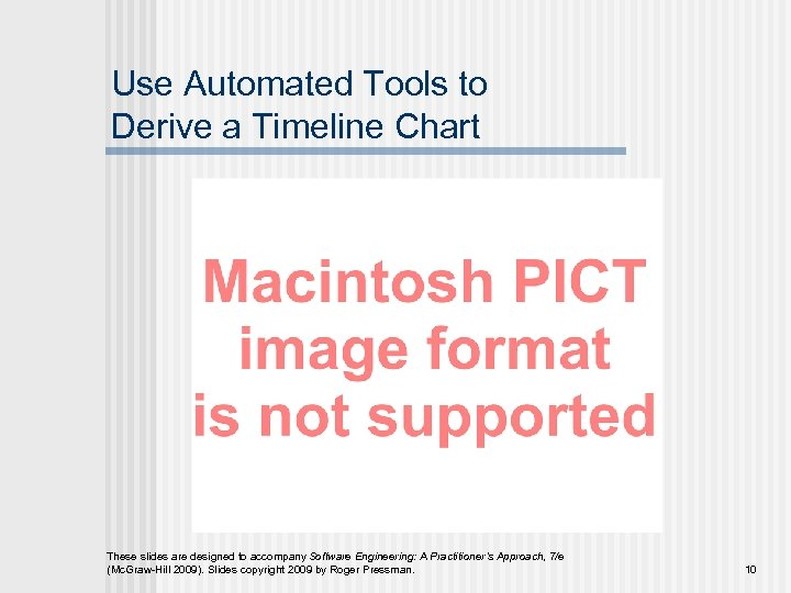 Use Automated Tools to Derive a Timeline Chart These slides are designed to accompany