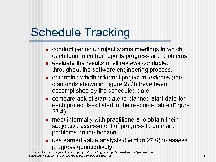Schedule Tracking n n n conduct periodic project status meetings in which each team