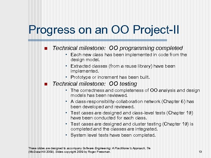 Progress on an OO Project-II n Technical milestone: OO programming completed • Each new