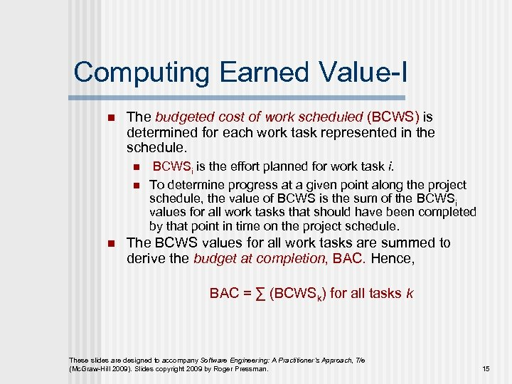 Computing Earned Value-I n The budgeted cost of work scheduled (BCWS) is determined for