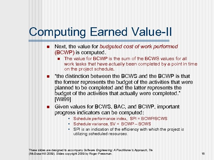 Computing Earned Value-II n Next, the value for budgeted cost of work performed (BCWP)