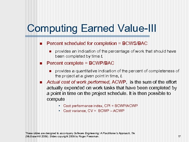 Computing Earned Value-III n Percent scheduled for completion = BCWS/BAC n n Percent complete