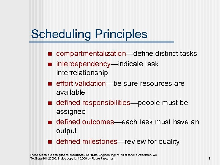 Scheduling Principles n n n compartmentalization—define distinct tasks interdependency—indicate task interrelationship effort validation—be sure