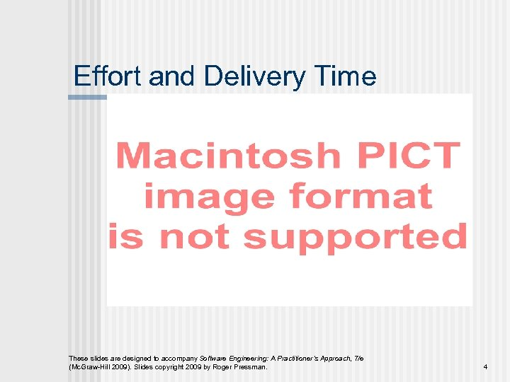 Effort and Delivery Time These slides are designed to accompany Software Engineering: A Practitioner's