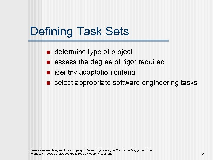 Defining Task Sets n n determine type of project assess the degree of rigor