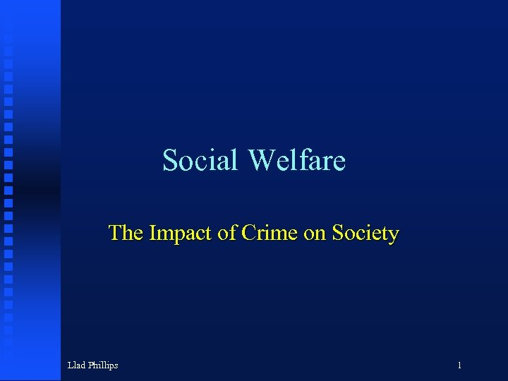 Social Welfare The Impact of Crime on Society Llad Phillips 1