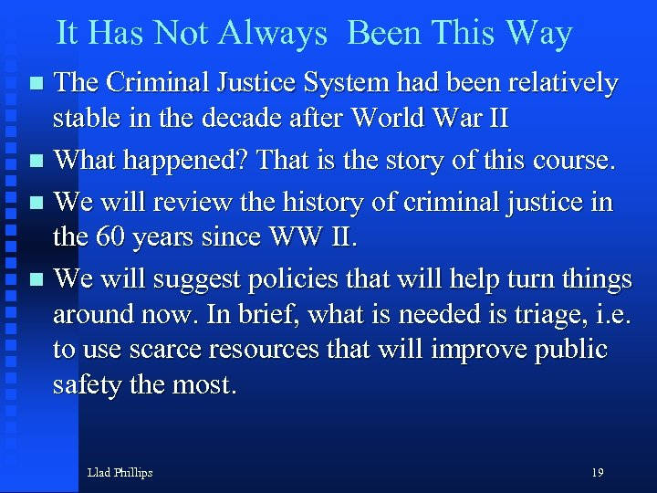 It Has Not Always Been This Way The Criminal Justice System had been relatively