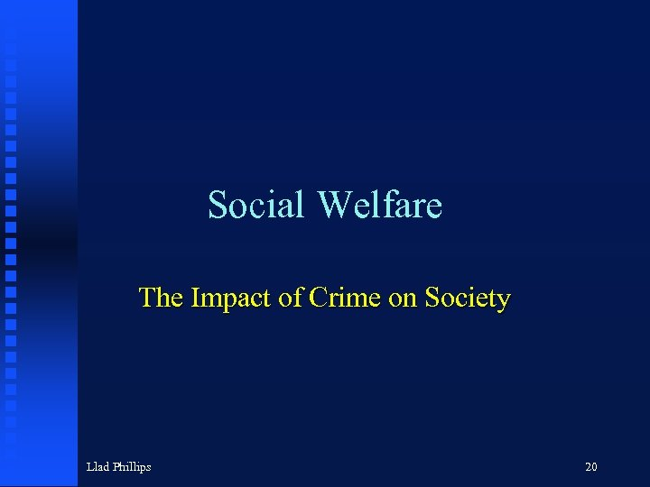 Social Welfare The Impact of Crime on Society Llad Phillips 20