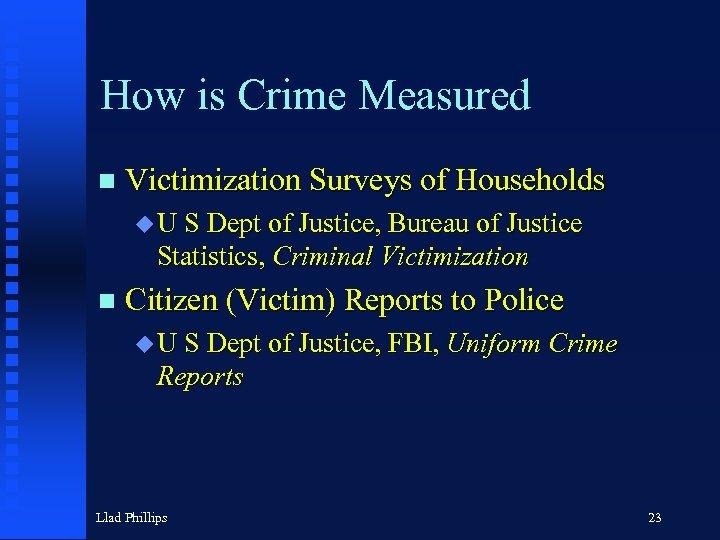How is Crime Measured n Victimization Surveys of Households u U S Dept of