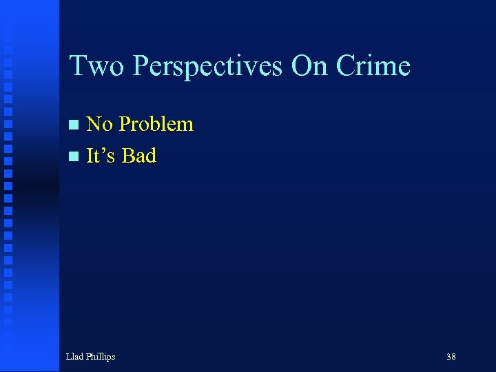 Two Perspectives On Crime No Problem n It's Bad n Llad Phillips 38