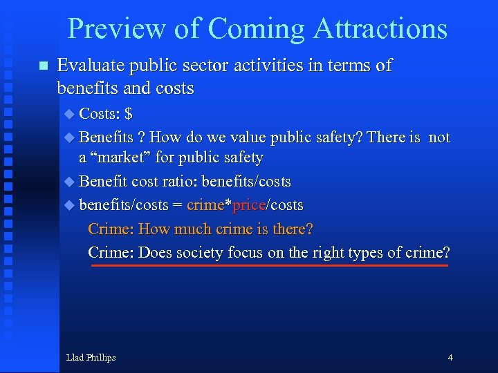 Preview of Coming Attractions n Evaluate public sector activities in terms of benefits and