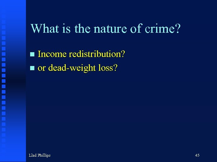 What is the nature of crime? Income redistribution? n or dead-weight loss? n Llad