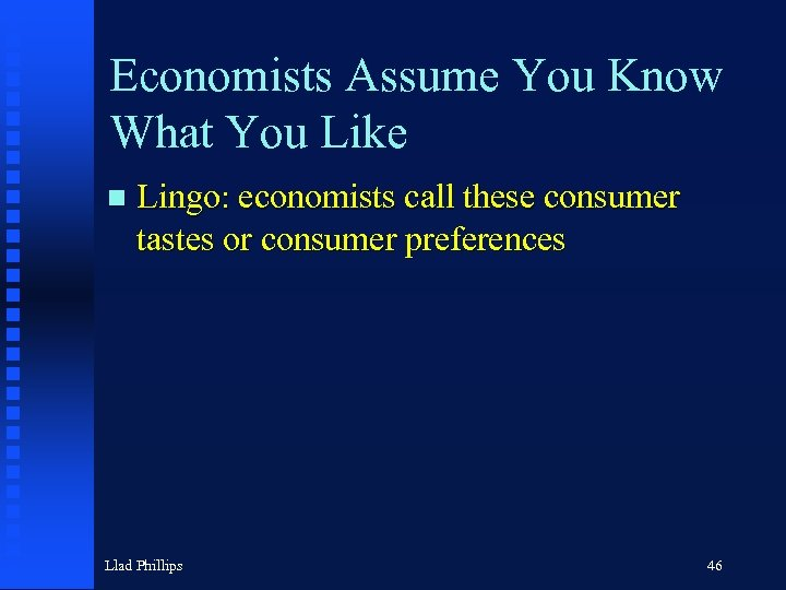 Economists Assume You Know What You Like n Lingo: economists call these consumer tastes