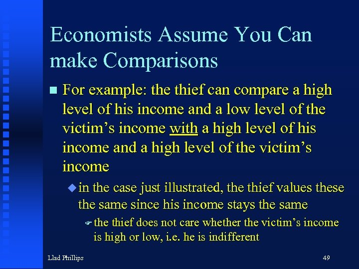 Economists Assume You Can make Comparisons n For example: the thief can compare a