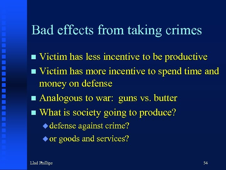 Bad effects from taking crimes Victim has less incentive to be productive n Victim