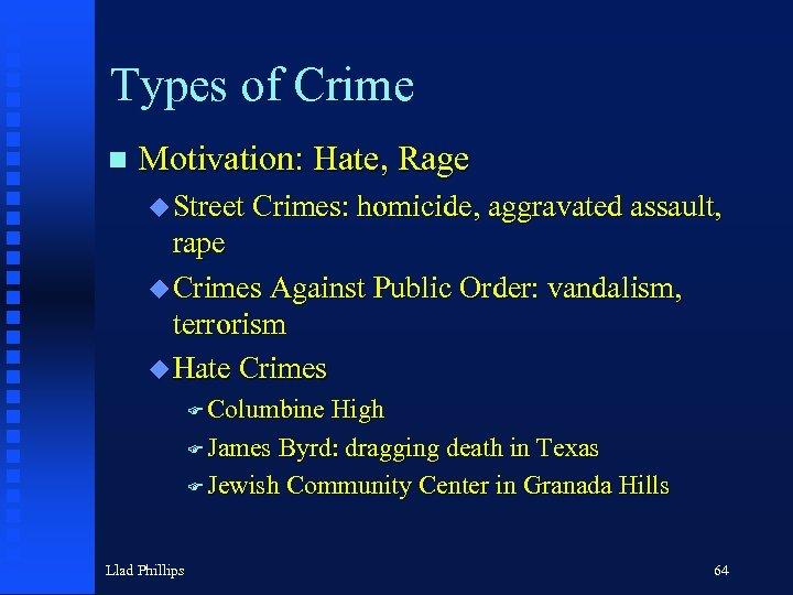 Types of Crime n Motivation: Hate, Rage u Street Crimes: homicide, aggravated assault, rape