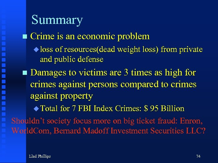 Summary n Crime is an economic problem u loss of resources(dead weight loss) from
