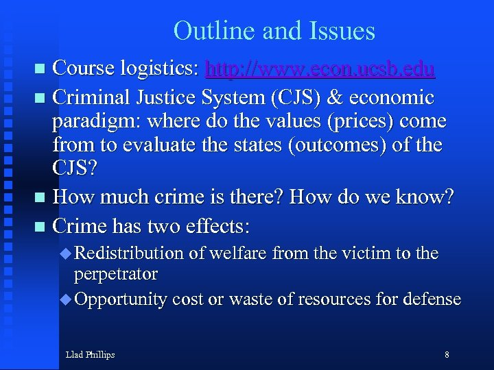Outline and Issues Course logistics: http: //www. econ. ucsb. edu n Criminal Justice System