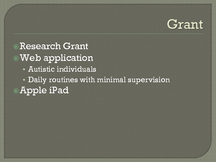 Grant Research Grant Web application • Autistic individuals • Daily routines with minimal supervision