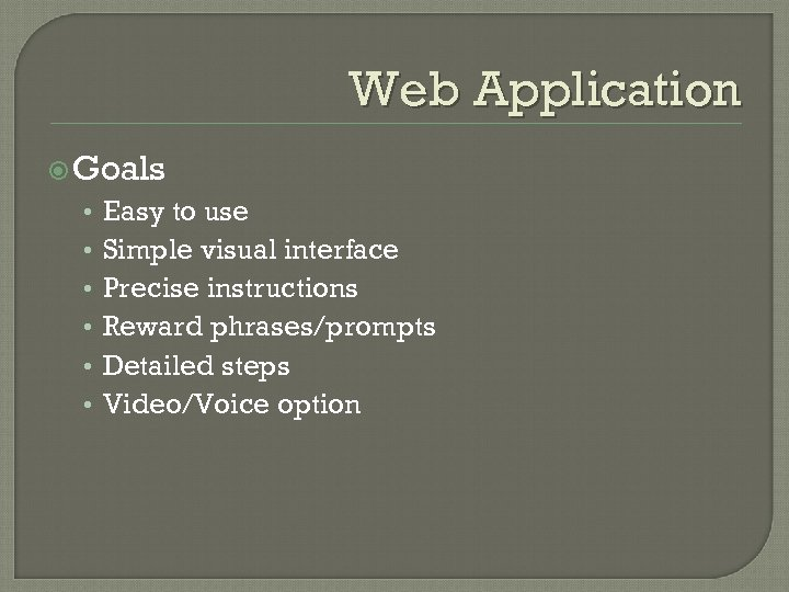 Web Application Goals • • • Easy to use Simple visual interface Precise instructions