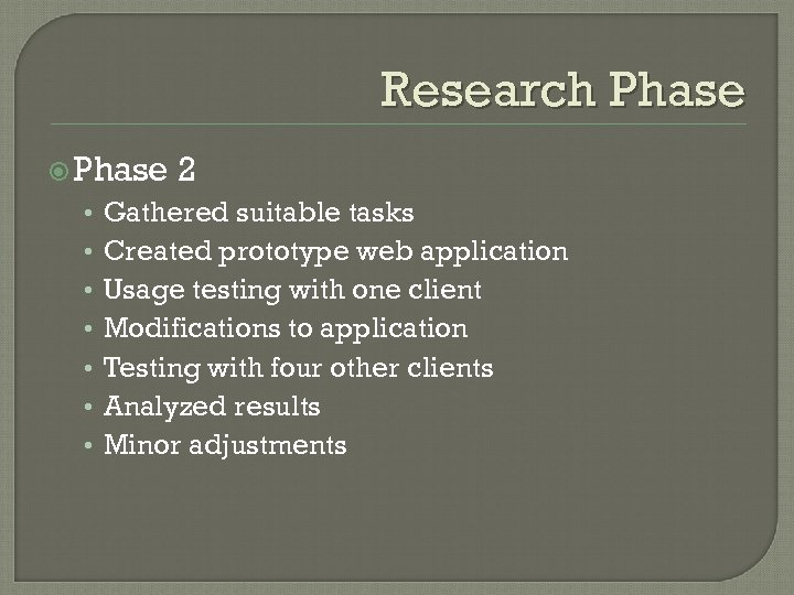 Research Phase • • 2 Gathered suitable tasks Created prototype web application Usage testing