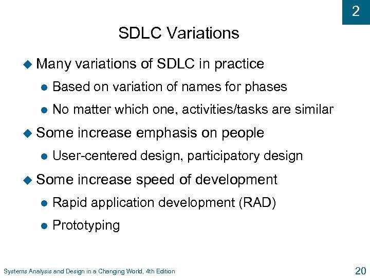 2 SDLC Variations u Many variations of SDLC in practice l Based on variation
