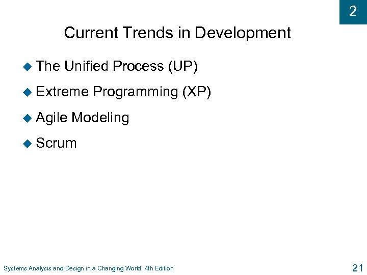2 Current Trends in Development u The Unified Process (UP) u Extreme u Agile