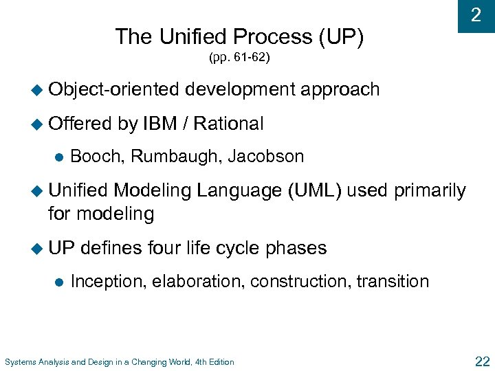 The Unified Process (UP) 2 (pp. 61 -62) u Object-oriented u Offered l development