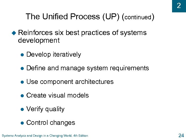 2 The Unified Process (UP) (continued) u Reinforces six best practices of systems development