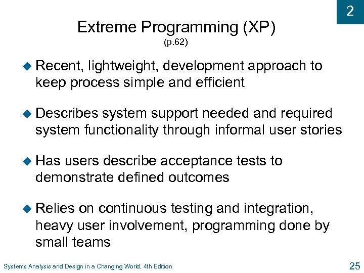 Extreme Programming (XP) 2 (p. 62) u Recent, lightweight, development approach to keep process