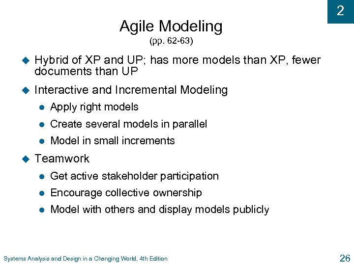 Agile Modeling 2 (pp. 62 -63) u Hybrid of XP and UP; has more