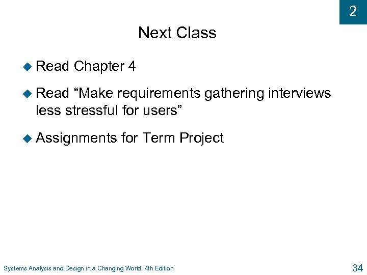"2 Next Class u Read Chapter 4 u Read ""Make requirements gathering interviews less"