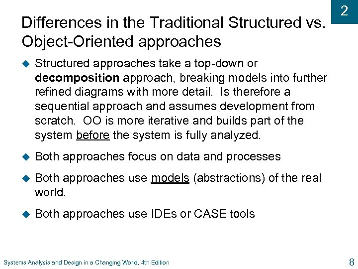 Differences in the Traditional Structured vs. Object-Oriented approaches u Structured approaches take a top-down