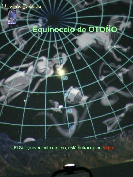 Materiales Didácticos Solsticio de Equinoccio de OTOÑO INVIERNO El Sol al mediodía, por debajo
