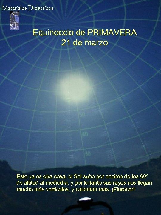 Materiales Didácticos Equinoccio de PRIMAVERA 21 de marzo Esto ya es otra cosa, el