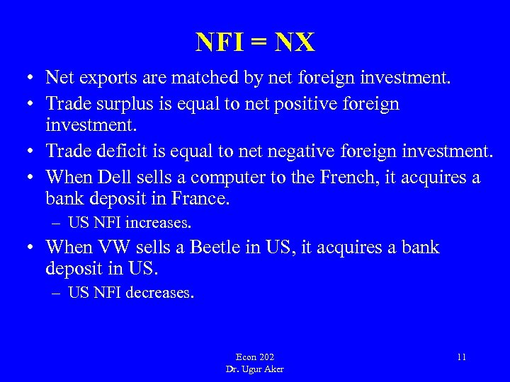 NFI = NX • Net exports are matched by net foreign investment. • Trade