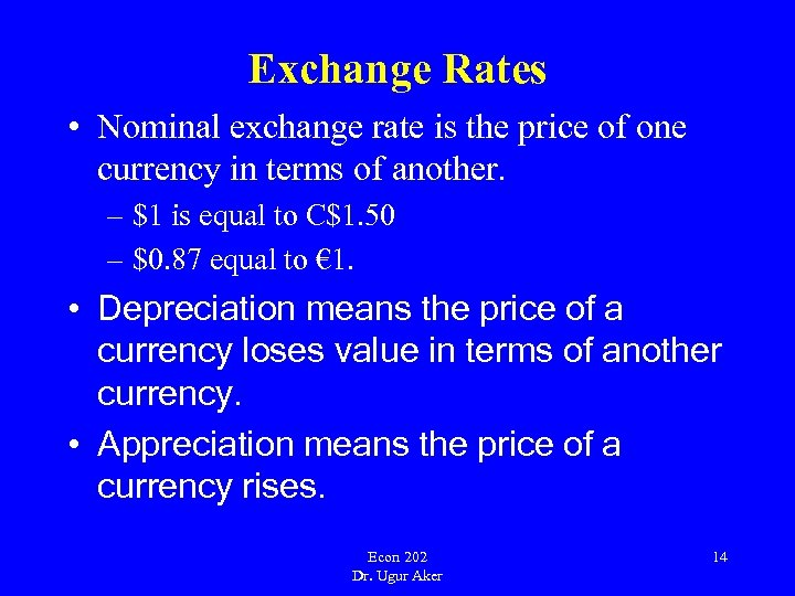 Exchange Rates • Nominal exchange rate is the price of one currency in terms