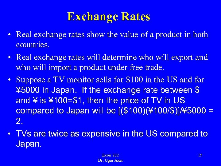Exchange Rates • Real exchange rates show the value of a product in both