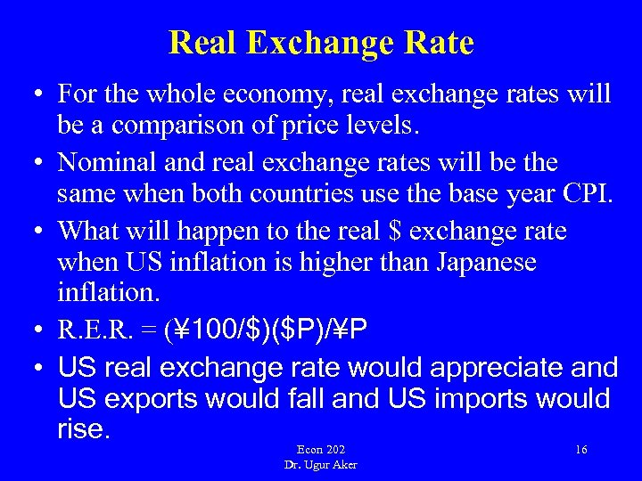 Real Exchange Rate • For the whole economy, real exchange rates will be a