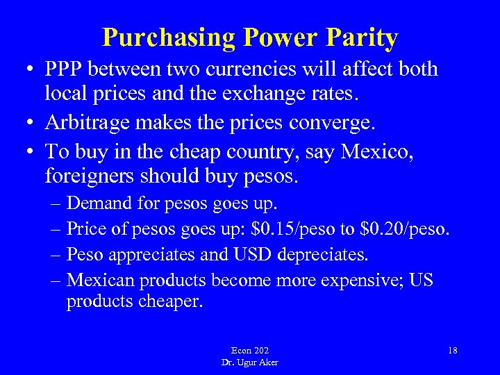 Purchasing Power Parity • PPP between two currencies will affect both local prices and