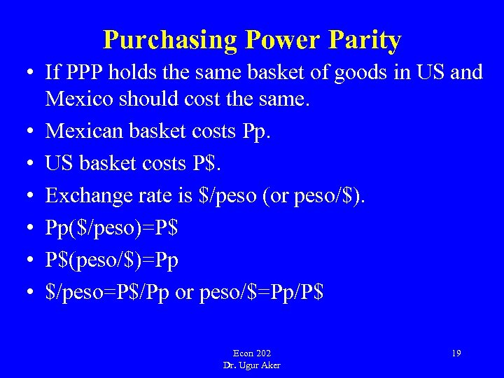 Purchasing Power Parity • If PPP holds the same basket of goods in US