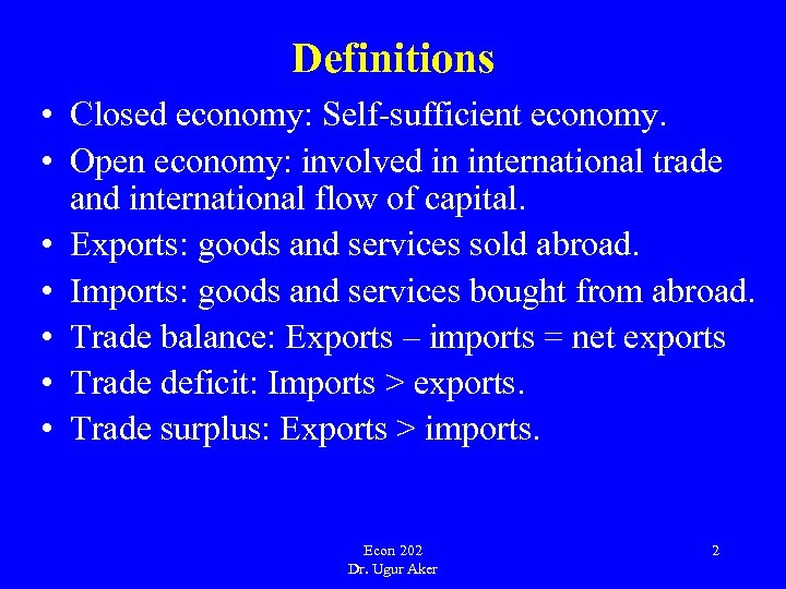 Definitions • Closed economy: Self-sufficient economy. • Open economy: involved in international trade and