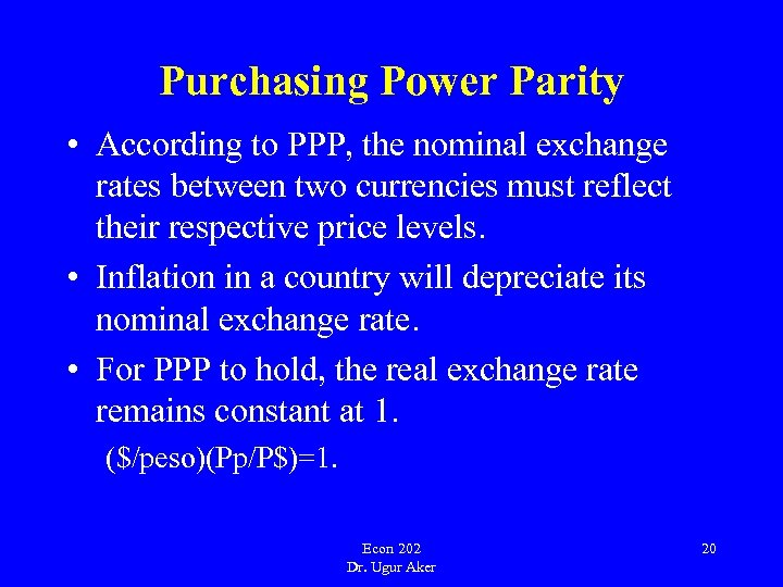 Purchasing Power Parity • According to PPP, the nominal exchange rates between two currencies