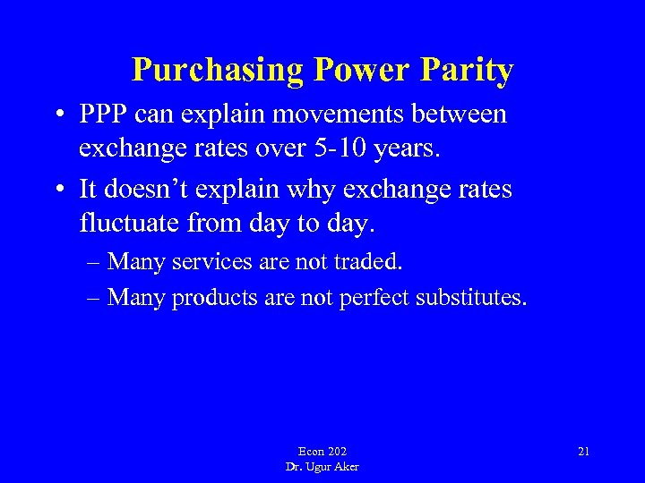 Purchasing Power Parity • PPP can explain movements between exchange rates over 5 -10