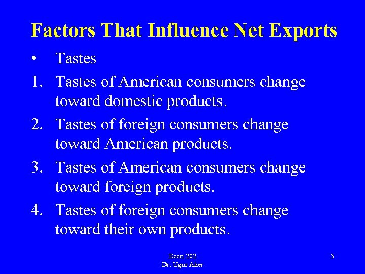 Factors That Influence Net Exports • Tastes 1. Tastes of American consumers change toward